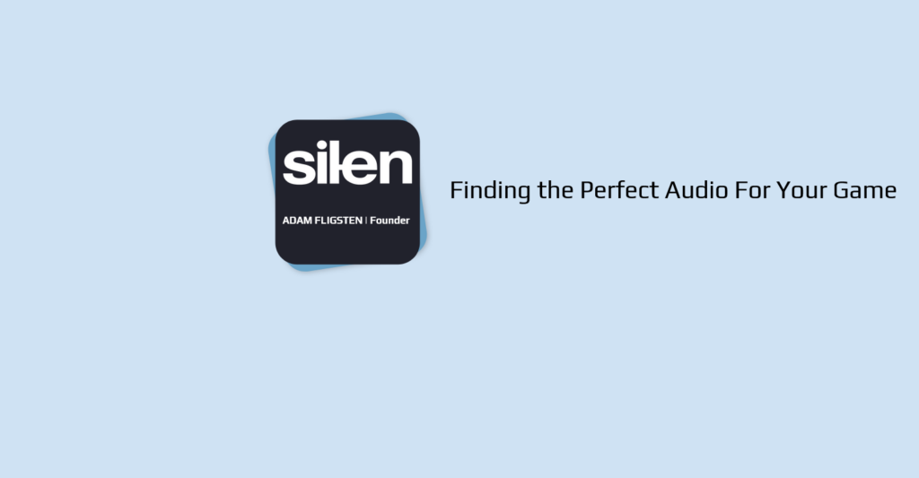 Finding the Perfect Audio For Your Game by Silen Audio